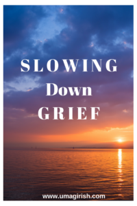 grief, slowing down grief, easy grief