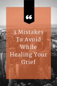 mistakes to avoid when grieving