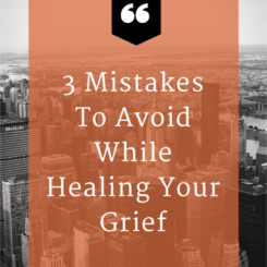 3 Mistakes To Avoid While Healing Your Grief